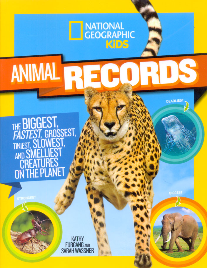 National Geographic Kids Animal Records : The Biggest, Fastest, Weirdest,