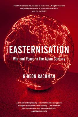 Easternisation : War And Peace In The Asian Century