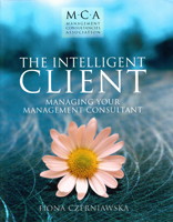 The Intelligent Client: Managing Your Management Consultant